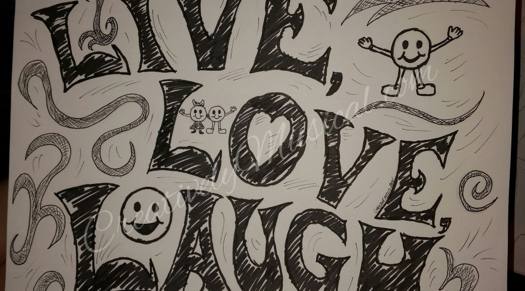 Live Love Laugh Ink Version by Christine A Ellis/CreativelyMusical.com